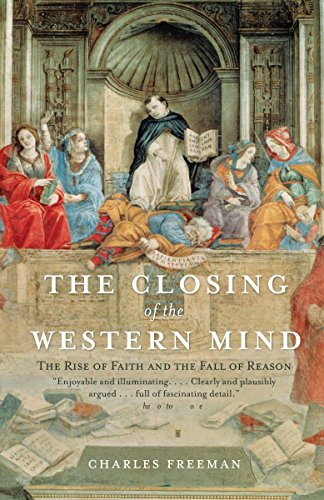 The Closing of the Western Mind, by Freeman, Charles