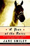 Cover Image of A Year at the Races : Reflections on Horses, Humans, Love, Money, and Luck by JANE SMILEY published by Knopf