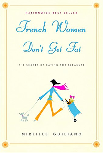 French Women Don't Get Fat: The Secret of Eating for Pleasure, Guiliano, Mireille