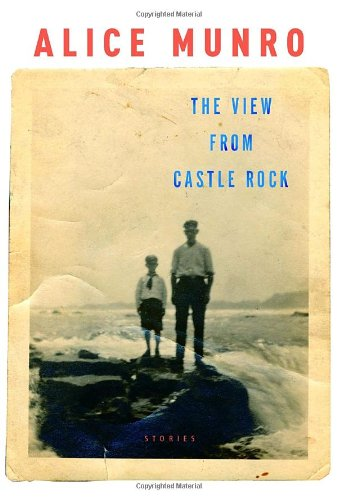 The View from Castle Rock: Stories, Munro, Alice