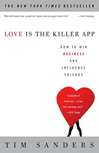 Book Cover: Love is the Killer App, How to Win Business and Influence Friends by Tim Sanders