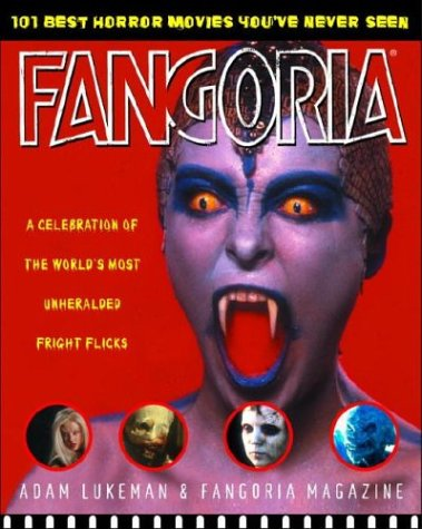 Fangoria's 101 Best Horror Movies You've Never Seen: A Celebration of the World's Most Unheralded Fright Flicks, Lukeman, Adam