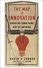 The Map of Innovation: Creating Something Out of Nothing by Kevin O'Connor