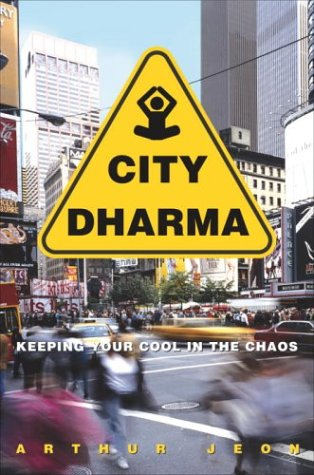 City Dharma: Keeping Your Cool in the Chaos, Jeon, Arthur