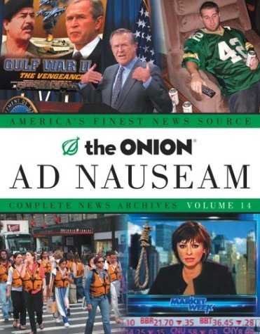 The Onion Ad Nauseam: Complete News Archives Volume 14, Siegel, Robert