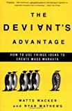 Buy The Deviant's Advantage: How to Use Fringe Ideas to Create Mass Markets from Amazon