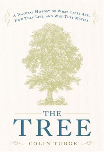 The Tree: A Natural History of What Trees Are, How They Live, and Why They Matter, Tudge, Colin