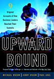 Buy Upward Bound: Nine Original Accounts of How Business Leaders Reached Their Summits from Amazon