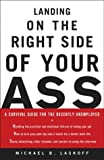 Landing on the Right Side of Your Ass : A Survival Guide for the Recently Unemployed
