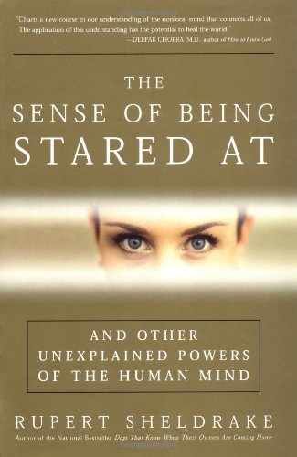 The Sense of Being Stared At: And Other Unexplained Powers of the Human Mind, Sheldrake, Rupert