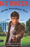 All the Presidents' Pets : The Story of One Reporter Who Refused to Roll Over