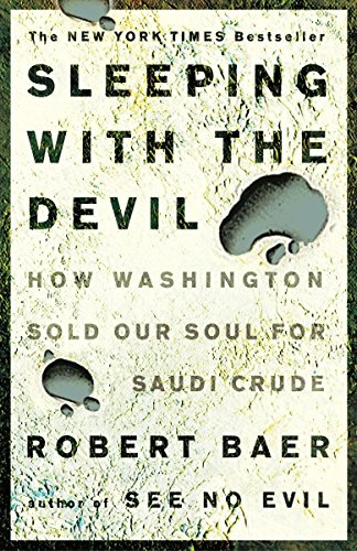 Sleeping with the Devil : How Washington Sold Our Soul for Saudi Crude