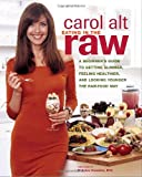 Eating in the Raw : A Beginner's Guide to Getting Slimmer, Feeling Healthier, and Looking Youngerthe Raw-Food Way