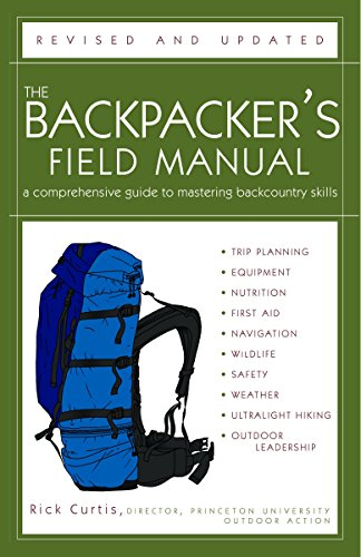The Backpacker's Field Manual, Revised and Updated: A Comprehensive Guide to Mastering Backcountry Skills - Rick Curtis