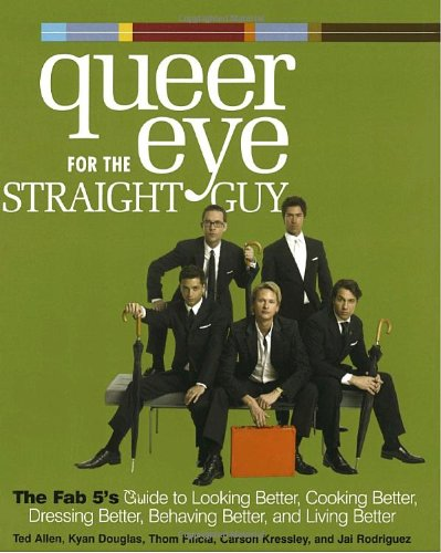 Queer Eye for the Straight Guy by Ted Allen, Kyan Douglas, Thom Filicia, Carson Kressley, and Jai Rodriguez