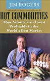 Buy Hot Commodities : How Anyone Can Invest Profitably in the World's Best Market from Amazon