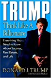 Buy Trump: Think Like a Billionaire : Everything You Need to Know About Success, Real Estate, and Life from Amazon