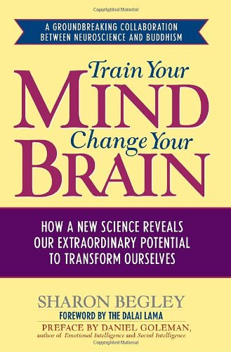 Train Your Mind, Change Your Brain: How a New Science Reveals Our Extraordinary Potential to Transform Ourselves