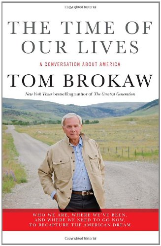 The Time of Our Lives: A conversation about America go now, to recapture the American dream - Tom Brokaw