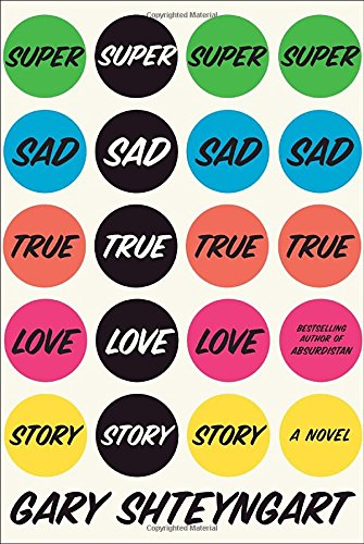 Super Sad True Love Story, by Shteyngart, Gary