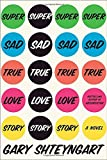 Cover Image of Super Sad True Love Story: A Novel by Gary Shteyngart published by Random House