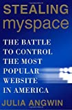Buy Stealing MySpace: The Battle to Control the Most Popular Website in America from Amazon