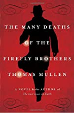 The Many Deaths of the Firefly Brothers by Thomas Mullen