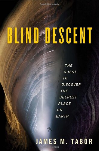 Blind Descent: The Quest to Discover the Deepest Place on Earth - James M. Tabor