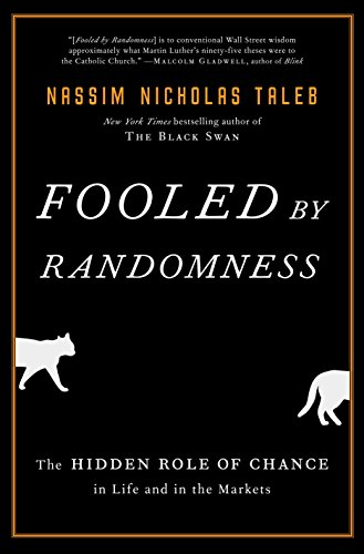 Fooled by Randomness: The Hidden Role of Chance in Life and in the Markets, by Taleb, Nassim Nicholas