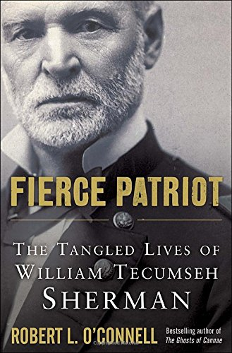 Fierce Patriot: The Tangled Lives of William Tecumseh Sherman, O'Connell, Robert L.