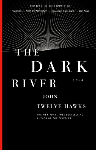 The Dark River: Book Two of the Fourth Realm Trilogy, Twelve Hawks, John