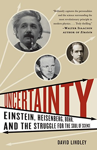 Uncertainty: Einstein, Heisenberg, Bohr, and the Struggle for the Soul of Science, by Lindley, David