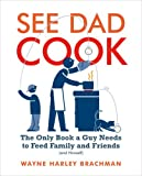 See Dad Cook : The Only Book a Guy Needs to Feed Family and Frie image