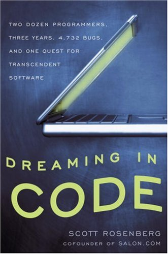 367. Dreaming in Code: Two Dozen Programmers, Three Years, 4,732 Bugs, and One Quest for Transcendent Software
