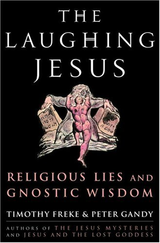 The Laughing Jesus: Religious Lies and Gnostic Wisdom, Timothy Freke; Peter Gandy