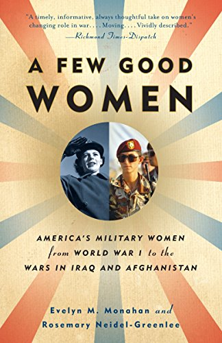 A Few Good Women: America's Military Women from World War I to the Wars in Iraq and Afghanistan, Monahan, Evelyn; Neidel-Greenlee, Rosemary