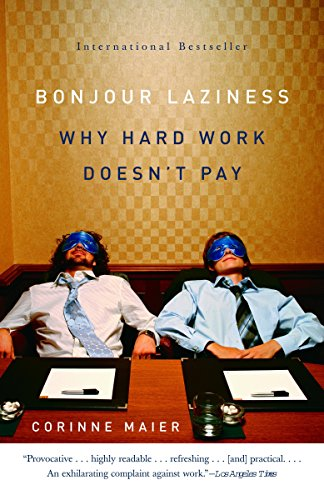 Bonjour Laziness: Why Hard Work Doesn