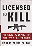 Buy Licensed to Kill: Hired Guns in the War on Terror from Amazon