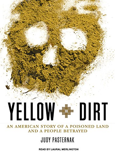 Yellow Dirt: An American Story of a Poisoned Land and a People Betrayed