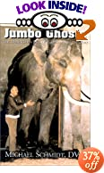 Jumbo Ghosts: The Dangerous Life of Elephants in the Zoo by Michael Schmidt