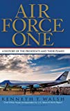 Cover Image of Air Force One: A History of the Presidents and Their Planes by Kenneth T. Walsh, Robert Dallek published by Hyperion