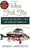 Buy When Fish Fly : Lessons for Creating a Vital and Energized Workplace - From the World Famous Pike Place Fish Market from Amazon