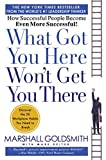 Buy What Got You Here Won't Get You There: How Successful People Become Even More Successful from Amazon