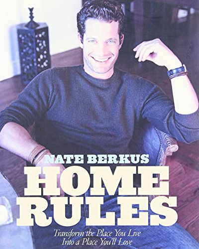 Home Rules: Transform the Place You Live Into a Place You'll Love - Nate Berkus