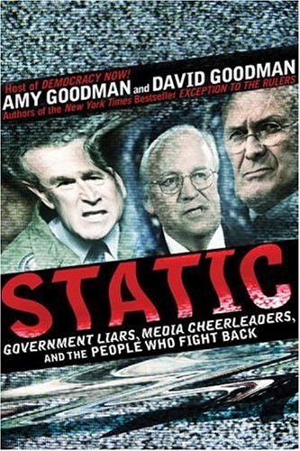 Buy the book Amy Goodman and David Goodman , Static : Government Liars, Media Cheerleaders, and the People Who Fight Back