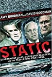 Static: Government Liars, Media Cheerleaders, and the People Who Fight Back, Goodman, Amy; Goodman, David