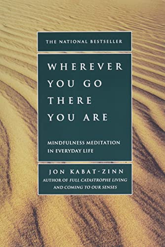 Wherever You Go, There You Are, by Kabat-Zinn, J.