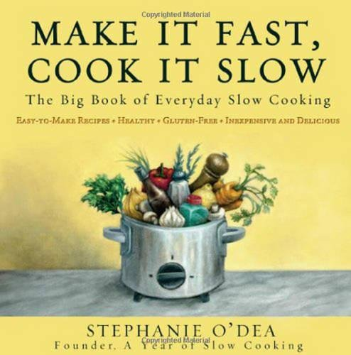 Make It Fast, Cook It Slow: The Big Book of Everyday Slow Cooking, Stephanie O'Dea