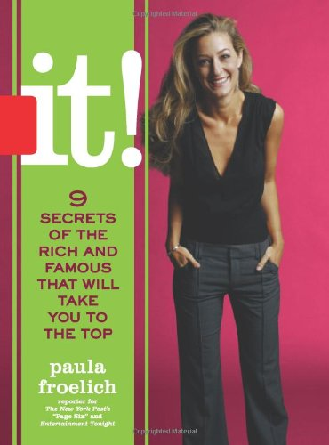 it!: 9 Secrets of the Rich and Famous That\'ll Take You to the Top