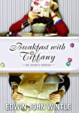 Breakfast with Tiffany : An Uncle's Memoir by Edwin John Wintle